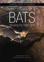 A Natural History of Australian Bats : Working the Night Shift - Steve Parish