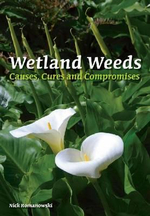 Wetland Weeds : Causes, Cures and Compromises - Nick Romanowski