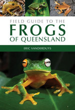 Field Guide to the Frogs of Queensland : Ace Your College Exams - Eric Vanderduys