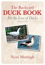 The Backyard Duck Book : For the Love of Ducks - Nyiri Murtagh