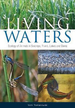Living Waters : Ecology of Animals in Swamps, Rivers, Lakes and Dams - Nick Romanowski