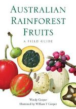 Australian Rainforest Fruits : A Field Guide - Wendy Cooper