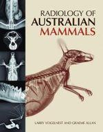 Radiology of Australian Mammals - Larry Vogelnest