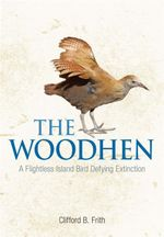 The Woodhen : A Flightless Island Bird Defying Extinction - Clifford B. Frith