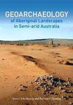 Geoarchaeology of Aboriginal Landscapes in Semi-Arid Australia - Patricia Fanning