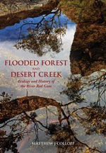 Flooded Forest and Desert Creek : Ecology and History of the River Red Gum - Matthew J. Collof