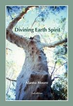 Divining Earth Spirit : An Exploration of Global and Australasian Geomancy - Alanna Moore