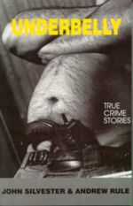 Underbelly 1 : True Crime Stories - John Silvester