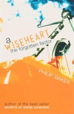 A Wiseheart : The Forgtten Factor - Philip Baker