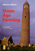 Stone Age Farming : Eco Agriculture for the 21st Century - Alanna Moore
