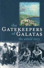 The Gatekeepers of Galatas : The Untold Story - Brian Taaffe