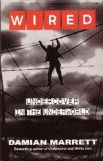 Wired : Undercover in the Underworld - Damian Marrett
