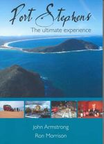 Port Stephens : The Ultimate Experience - John Armstrong
