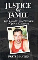 Justice for Jamie : The Mistaken Incarceration of Jamie Koeleman - Frits Maaten