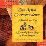 The Artful Correspondence of Frederic and Kate - a Cat and Mouse Saga by Eaves Dropped - Sabine Spiesser