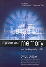 Improve Your Memory, Your Thinking and Your Life : POSITIVE LIVING - Peter Dingle