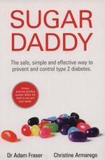 Sugar Daddy : The Safe, Simple and Effective Way To Prevent and Control Type 2 Diabetes - Adam Fraser