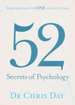 52 Secrets of Psychology : Improve Your Life One Week at a Time - Chris Day