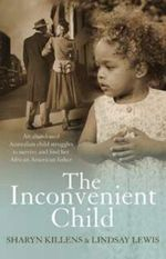 The Inconvenient Child :  An Abandoned Australian Child Struggles To Survive And Find Her African American Father - Sharyn Killens