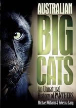 Australian Big Cats : An Unnatural History of Panthers - Michael Williams