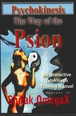 Psychokinesis : The Way of the Psion: an Interactive Telekinesis Training Manual - Shirak OmegaX