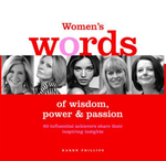 Women's Words of Wisdom, Power and Passion  : Influential achievers share their inspiring insights - Karen Phillips