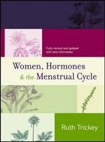 Women, Hormones and the Menstrual Cycle : RUTH TRICKEY - Ruth Trickey