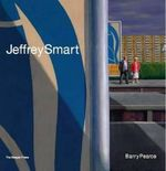 Jeffrey Smart : Revised and Updated Edition - Barry Pearce