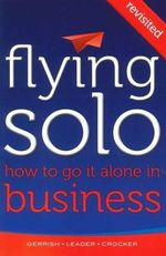 Flying Solo : How to Go it Alone in Business - Robert Gerrish