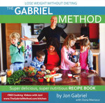 Gabriel Method Super Delicous, Super Nutritious Recipe Book : Quick, Easy, Gabrielicious Recipes for the Whole Family - Jon Gabriel