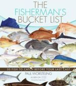 The Fisherman's Bucket List : 50 Fish to Catch Before Your Last Cast - Paul Worsteling