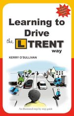 Learning to Drive the L Trent Way : A Guide to Irish Law - Kerry O'Sullivan