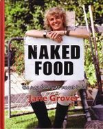 Naked Food : The Way Food Was Meant To Be - Jane Grover