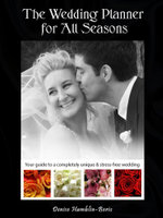 The Wedding Planner for All Seasons : Your guide to a completely unique & stress-free wedding - Denise Lee Hamblin-Beric