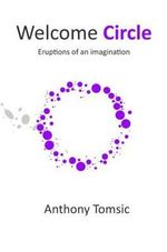 Welcome Circle : Eruptions of an Imagination - Anthony Tomsic