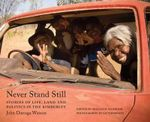 Never Stand Still : Stories of Life, Land and Still in the Kimberley - John Watson