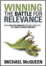Winning the Battle For Relevance : Why Even the Greatest Become Obsolete & How to Avoid Their Fate - MCQUEEN MICHAEL