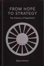 From Hope to Strategy : The Anatomy of Negotiation - Wayne Harrison