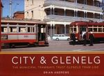 City & Glenelg : The Municipal Tramways Trust Glenelg Tram Line - Brian Andrews