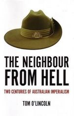 The Neighbour from Hell Firm Sale : Two Centuries of Australian Imperialism - Tom O'Lincoln