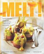 Melt! : An Incomparable Collection of the Greatest Cheese Recipes Ever Devised - Will Studd