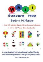 Maxi Sensory Play : Birth to 24 Months - Julie Hack