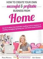 How to Build Your Own Successful and Profitable Business from Home - Katy Garner
