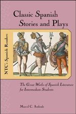 Classic Spanish Stories and Plays : The Great Works of Spanish Literature for Intermediate Students - Marcel Charles Andrade