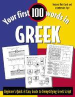 Your First 100 Words in Greek : Beginner's Quick & Easy Guide to Demystifying Greek Script - Jane Wightwick