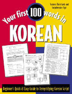 Your First 100 Words in Korean : Beginner's Quick & Easy Guide to Demystifying Korean Script - Jane Wightwick