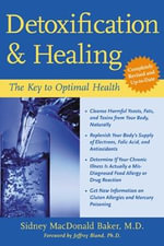 Detoxification and Healing : The Key to Optimal Health - Sidney MacDonald Baker