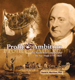 Profit & Ambition : The North West Company and the Fur Trade 1779-1821 - David A Morrison