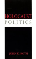 Holocaust Politics : American Prisoners of War in Germany 1944-1945 - John K. Roth