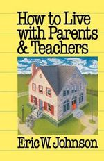 How to Live with Parents and Teachers - Eric W. Johnson
